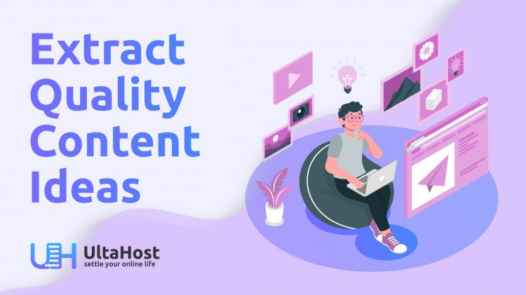 Most effective ways to extract Content Ideas